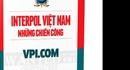 """Interpol Việt Nam qua """"kho chuyện"""" của nhà báo nổi tiếng"""